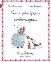 La principessa combinaguai. Principesse favolose. Ediz. illustrata: 11 - Silvia Roncaglia; Elena Temporin