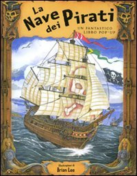 La nave dei pirati. Libro pop-up (8860794218) by Brian Lee