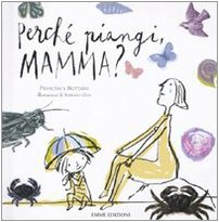 9788860795311: Perché piangi, mamma? Ediz. illustrata