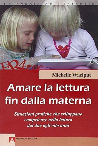 9788860810205: Amare la lettura fin dalla materna. Situazioni pratiche che sviluppano competenze nella lettura dai due agli otto anni