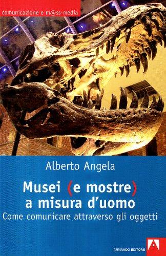 9788860813985: Musei (e mostre) a misura d'uomo. Come comunicare attraverso gli oggetti
