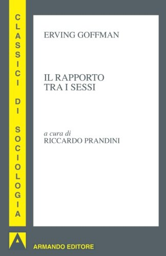 Il rapporto tra i sessi (Italian Edition) (886081555X) by Erving Goffman