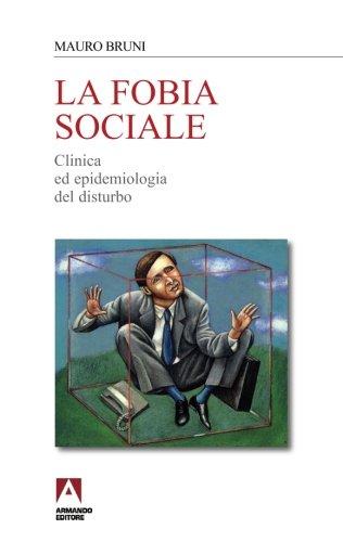 9788860816023: La fobia sociale. Clinica ed epidemiologia del disturbo (Italian Edition)