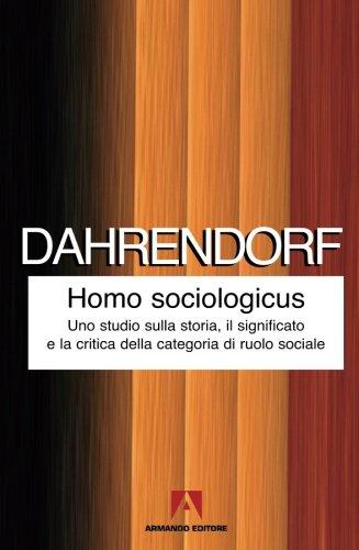Homo sociologicus. Uno studio sulla storia, il: Dahrendorf, Ralf
