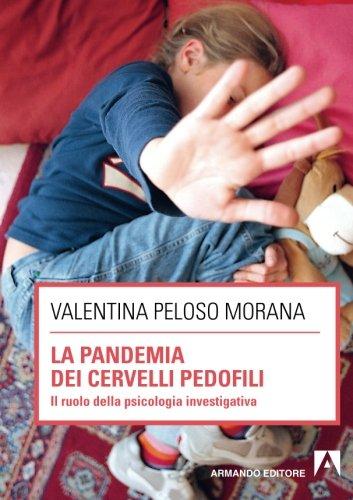 9788860818720: La pandemia dei cervelli pedofili. Il ruolo della psicologia investigativa (Italian Edition)