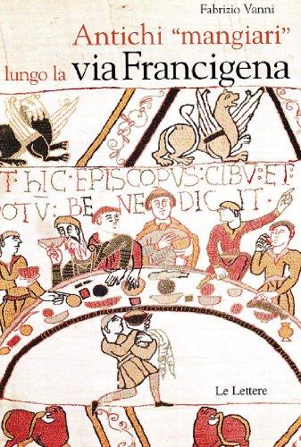 9788860872685: Antichi mangiari lungo la via Francigena