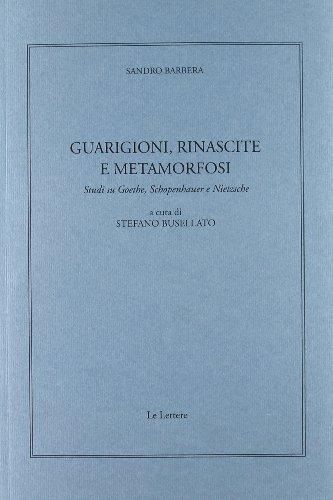 9788860873453: Guarigioni, rinascite e metamorfosi. Studi su Goethe, Schopenhauer e Nietzsche