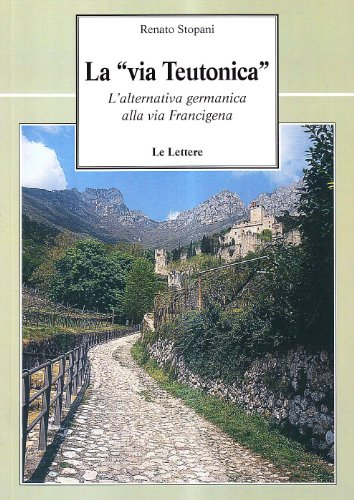 9788860873682: La via teutonica. L'alternativa germanica alla via Francigena