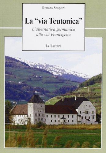 9788860875709: La «via teutonica». L'alternativa germanica alla via Francigena
