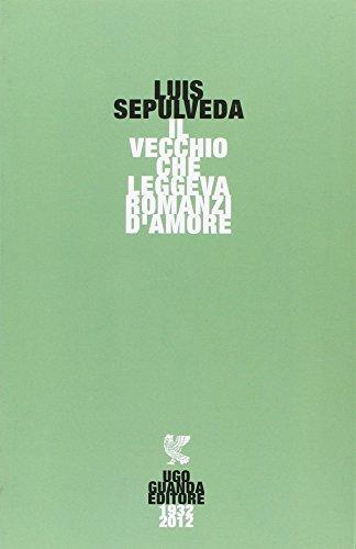 Il vecchio che leggeva romanzi d'amore (9788860888198) by Luis. Sepúlveda