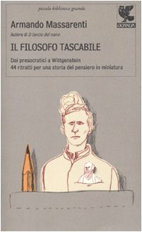 Il filosofo tascabile. Dai presocratici Wittgenstein: 44: Armando Massarenti