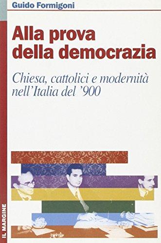 Alla prova della democrazia. Chiesa, cattolici e modernità nell'Italia del '900.: ...