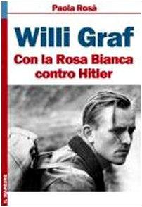 Willi Graf. Con la Rosa Bianca contro
