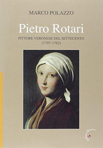 9788860991096: PIETRO ROTARI PITTORE VERONESE DEL SETTECENTO (1707-1762)
