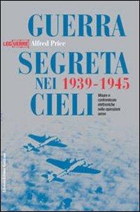 Guerra segreta nei cieli 1939-1945. Misure e contromisure elettroniche nelle operazioni aeree (8861020283) by [???]
