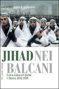 9788861020382: Jihad nei Balcani. Guerra etnica e al-Qa'ida in Bosnia (1992-1995)