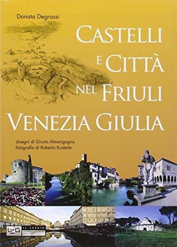Castelli e città nel Friuli Venezia Giulia.: Degrassi,Donata.