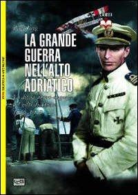 La grande guerra nell'alto Adriatico. La difesa: Peter Jung