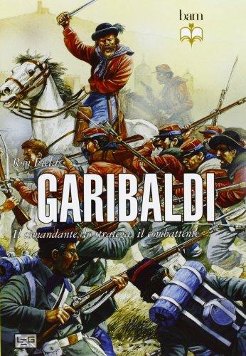 9788861022492: Garibaldi. Il comandante, lo stratega, il combattente