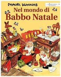 9788861030008: Nel mondo di Babbo Natale. Un libro su Babbo Natale e i suoi gnomi presso il monte Korvatunturi