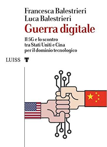 9788861054134: Guerra digitale. Il 5G e lo scontro tra Stati Uniti e Cina per il dominio tecnologico