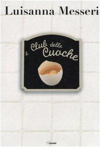 Il Club Delle Cuoche - Luisanna Messeri