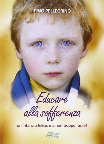 9788861080744: Educare alla sofferenza. Infanzia felice ma non troppo facile