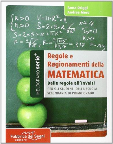 9788861112933: Regole e ragionamenti della matematica. Dalle formule agli invalsi