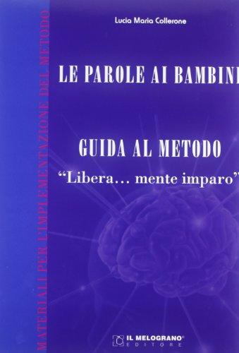 9788861113244: Le parole ai bambini. Guida al metodo. Guida teorica al metodo «Libera...mente imparo»