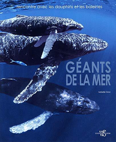 GEANTS DE LA MER (RENCONTRES AVEC LES DAUPHINS ET LES BALEINES): GROC, ISABELLE