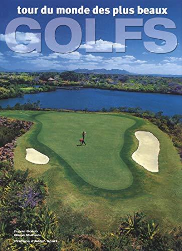 TOUR DU MONDE DES PLUS BEAUX GOLFS (ED. 2013): GOLOB, FULVIO\ADAMS, SCOTT