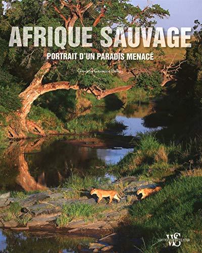 Afrique sauvage - Portrait d'un paradis menacé: Giovanni Giuseppe Bellani