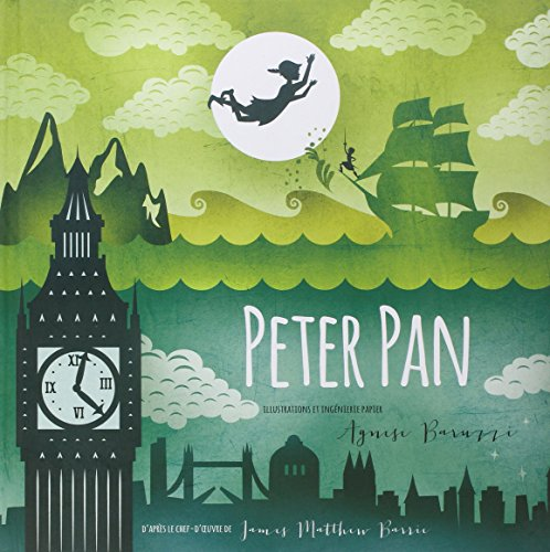 Peter Pan - Livre pop-up (French Edition): James matthew Barrie; Agnese Baruzzi