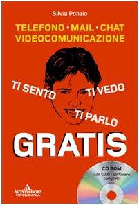 9788861140943: Ti sento, ti parlo, ti vedo gratis. Telefono, mail, chat, videocomunicazione. Con CD-ROM