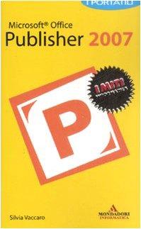 9788861141476: Microsoft Office Publisher 2007. I portatili