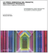 9788861160132: Lo stress ambientale nel progetto dell'ospedale pediatrico. Indirizzi tecnici e suggestioni architettoniche. Ediz. italiana e inglese