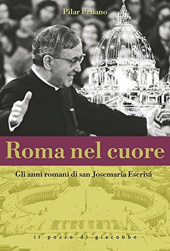 9788861241657: Roma nel cuore. Gli anni romani di san Josemaria Escrivà (1946-1975)