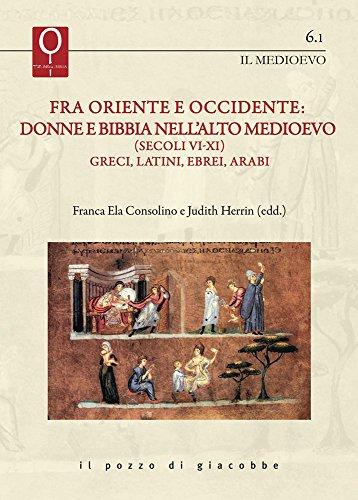 9788861245747: Fra Oriente e Occidente: donne e Bibbia nell'alto Medioevo (Secoli VI-XI) greci, latini, ebrei, arabi