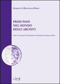 9788861296138: Primi passi nel mondo degli archivi. Temi e testi per la formazione archivistica di primo livello