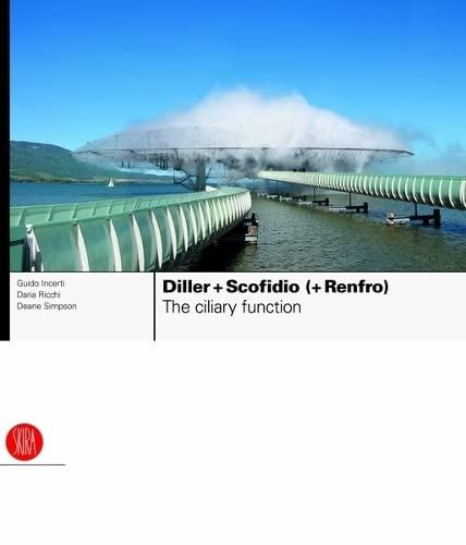 Diller + Scofidio (+ Renfro): The Ciliary Function: Incerti, Guido, Ricchi, Daria, Simpson, Deane