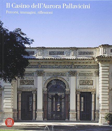 9788861301856: Il Casino dell'Aurora Pallavicini. Percorsi, immagini, riflessioni