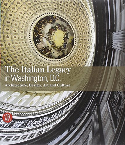 THE ITALIAN LEGACY IN WASHINGTON, DC. : Architecture , Design , Art and Culture