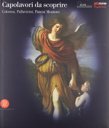 Capolavori da scoprire. Colonna, Pallavicini, Patrizi Montoro: aa vv