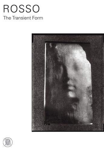 Medardo Rosso: The Transient Form: Paola Mola