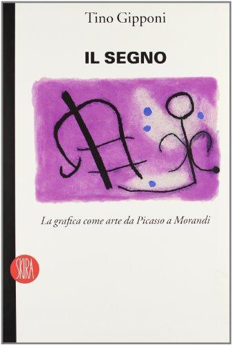 Il segno. La grafica come arte da Picasso a Morandi.: Gipponi,Tino.