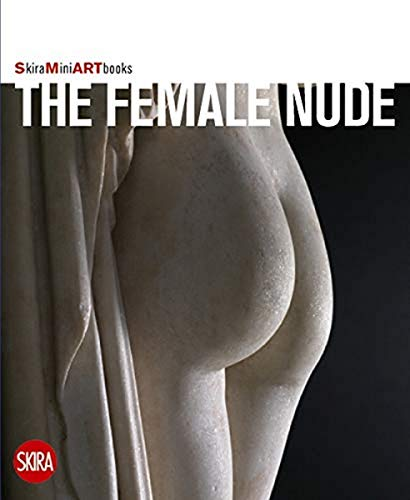 Female Nude (Skira Mini Art Books): Flaminio Gualdoni