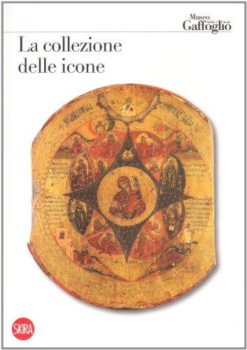 9788861305908: La collezione delle icone. Museo Attilio e Cleofe Gaffoglio