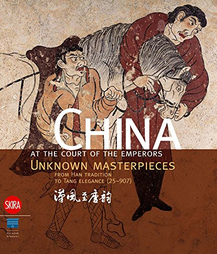 9788861306813: China at the Court of the Emperors: Unknown Masterpieces from Han Tradition to Tang Elegance (25-907): Unknown Masterpieces from the Han Tradition to Tang Elegance (25-907)