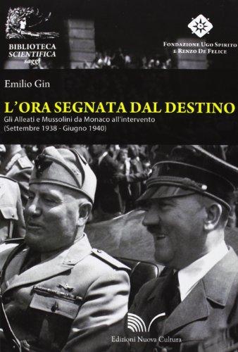 9788861348318: L'ora segnata dal destino. Gli Alleati e Mussolini da Monaco all'intervento. Settembre 1938 - Giugno 1940