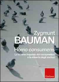 9788861370340: Homo consumens. Lo sciame inquieto dei consumatori e la miseria degli esclusi (Metodi e tecniche del lavoro sociale)